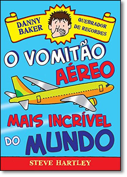 Danny Baker Quebrador de Recordes: O Vomitão Aéreo Mais Incrível do Mundo, livro de Steve Hartley