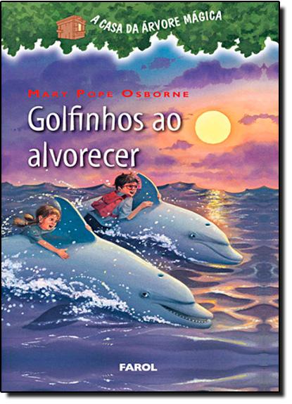 Golfinhos Ao Amanhecer: Coleção A Casa Da Árvore Mágica, livro de Mary Pope Osborne