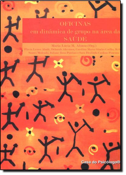 Oficinas em Dinâmicas de Grupo: Na Área da Saúde, livro de Maria Lúcia M. Afonso
