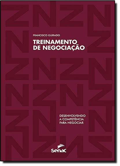 Treinamento de Negociação: Desenvolvendo a Competência Para Negociar, livro de Francisco Guirado