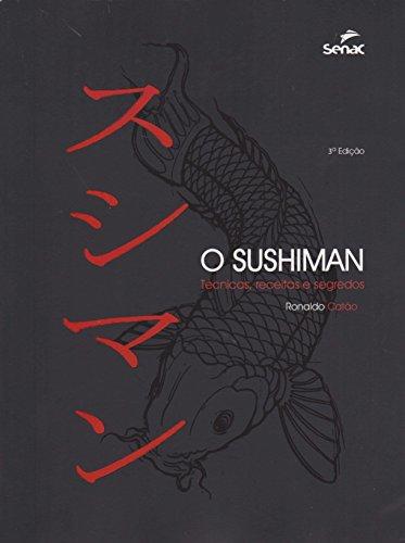 O Sushiman. Técnicas, Receitas e Segredos, livro de Ronaldo Catão