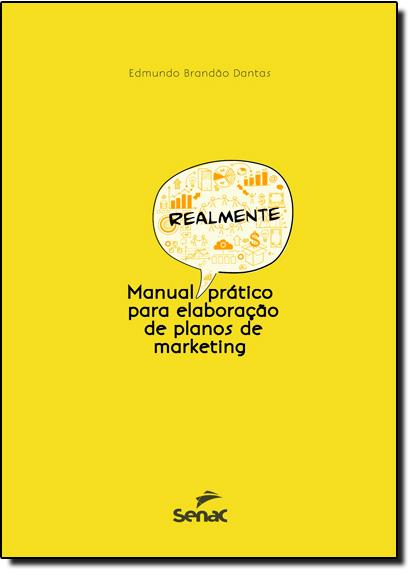 Manual Realmente Prático Para Elaboração de Planos de Marketing, livro de Edmundo Brandão Dantas