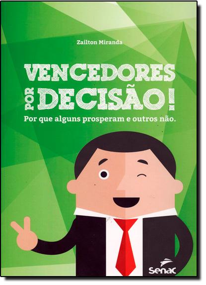 Vencedores Por Decisão!: Por que Alguns Prosperam e Outros Não., livro de Zailton Miranda