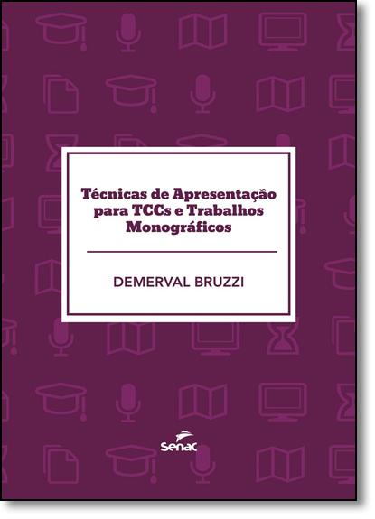 Técnicas de Apresentação Para Tccs e Trabalhos Monográficos, livro de Demerval Guilarducci Bruzzi
