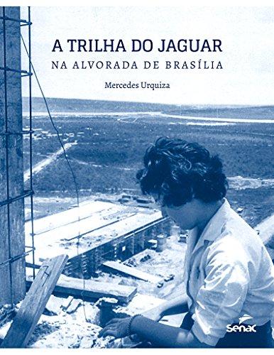 A Trilha do Jaguar. Na Alvorada de Brasília, livro de Mercedes Urquiza