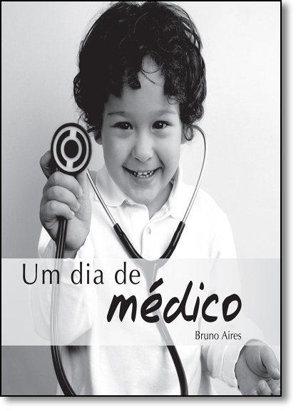 Dia de Médico, Um, livro de Bruno Aires