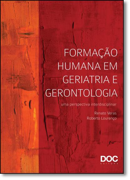 Formação Humana em Geriatria e Gerontologia: Uma Perspectiva Interdisciplinar, livro de Renato Veras