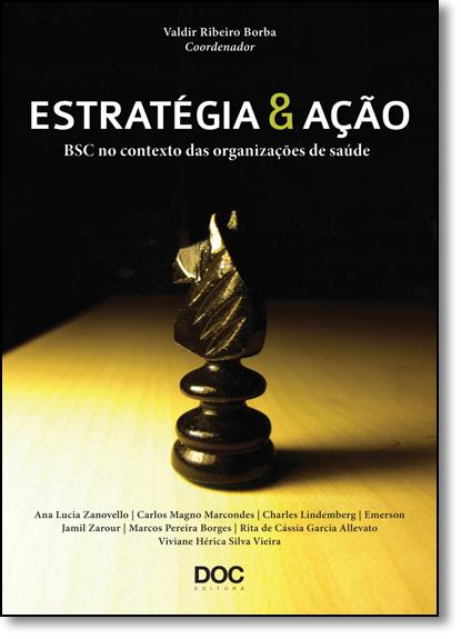 Estratégia e Ação: Bsc no Contexto das Organizações de Saúde, livro de Valdir Ribeiro Borba