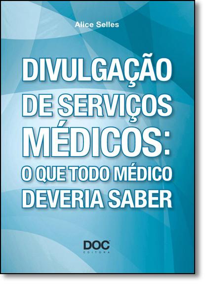 Divulgação de Serviços Médicos: O Que Todo Médico Deveria Saber, livro de Alice Selles