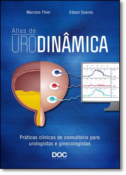 Atlas de Urodinâmica: Práticas Clínicas de Consultório Para Urologistas e Ginecologistas, livro de Marcelo Thiel