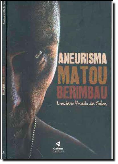 Aneurisma Matou Berimbau, livro de Luciano Prado da Silva