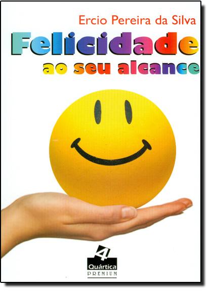 Felicidade ao seu Alcance, livro de Ercio Pereira da Silva