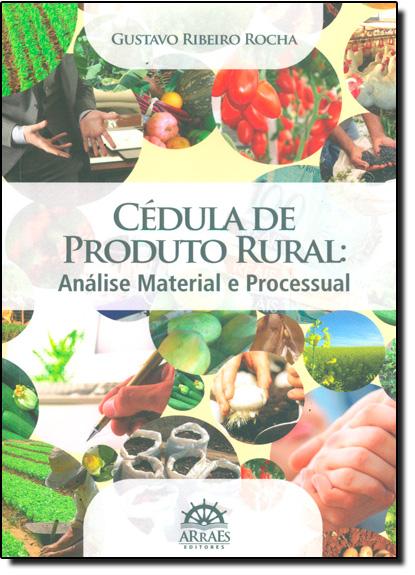 Cédula de Produto Rural - Análise Material e Processual, livro de Gustavo Ribeiro Rocha