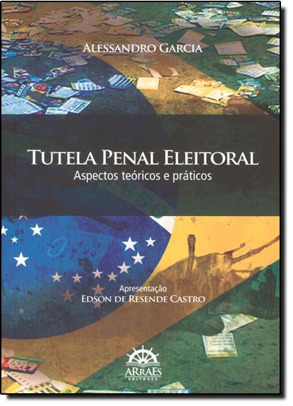 Tutela Penal Eleitoral: Aspectos Teóricos e Práticos, livro de Alessandro Garcia