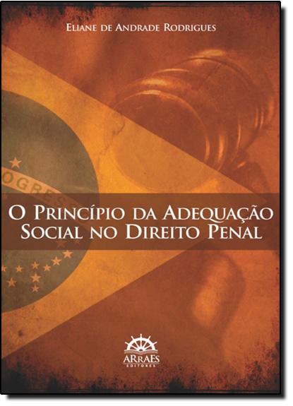 Princípio da Adequação Social no Direito Penal, O, livro de Eliane de Andrade Rodrigues