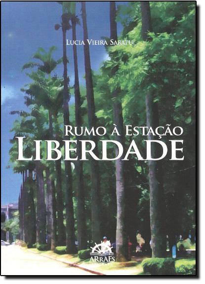 Rumo À Estação Liberdade, livro de Lúcia Vieira Sarapu