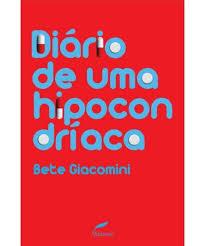 Diário de uma hipocondríaca, livro de Bete Giacomini