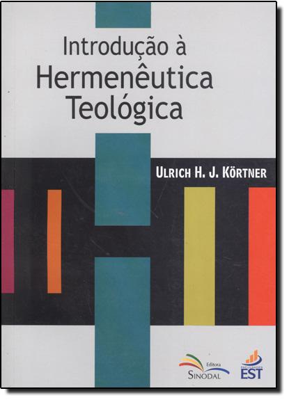 Introdução a Hermenêutica Teologica, livro de Ulrich H.J. Kortner