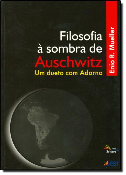 FILOSOFIA A SOMBRA DE AUSCHWITZ - UM DUETO COM ADORNO, livro de MUELLER