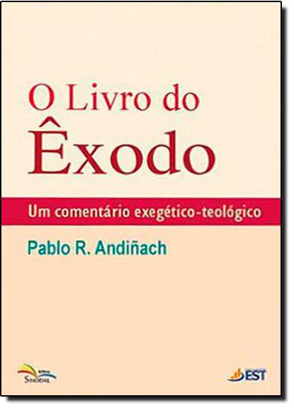 Livro do Êxodo, O: Um Comentário Exegético-teológico, livro de Pablo R. Andiñach