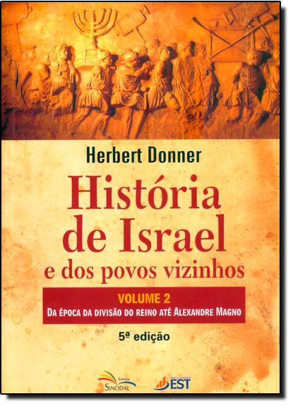 História de Israel e dos Povos Vizinhos: Da Época da Divisão do Reino Até Alexandre Magno - Vol.2, livro de Maraluce M.  Custódio