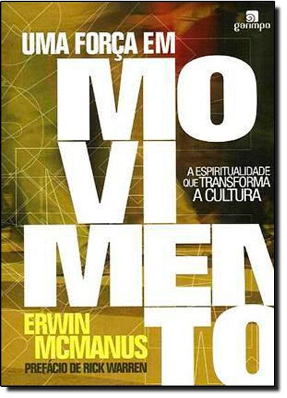 Força em Movimento, Uma: A Espiritualidade que Transforma a Cultura, livro de Erwin Raphael Mcmanus