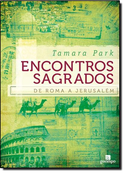 Encontros Sagrados: de Roma a Jerusalém, livro de Tamara Park