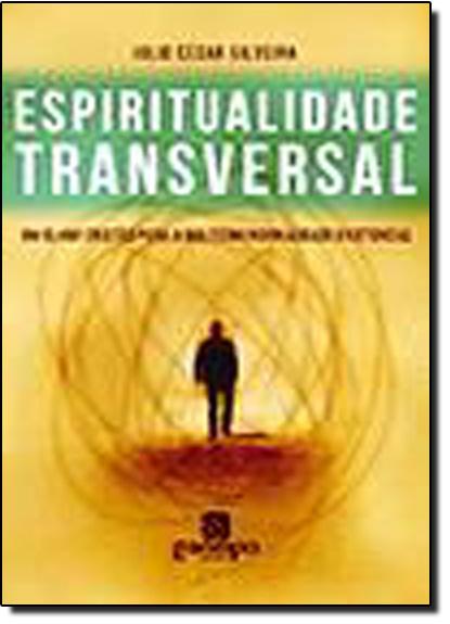 Espiritualidade Transversal: Um Olhar Cristão Para a Multidimensionalidade Existencial, livro de Julio César Silveira