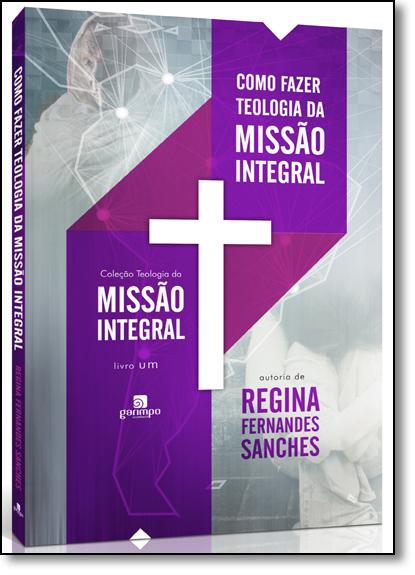 Como Fazer Teologia da Missão Integral, livro de Regina Fernandes Sanches