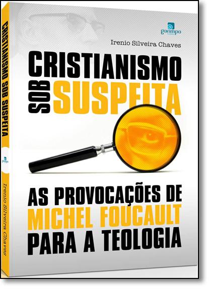 Cristianismo Sob Suspeita: As Provocações de Michel Foucault, livro de Irenio Chaves