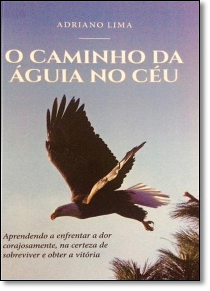Caminho da Águia no Céu, O, livro de Adriano Lima