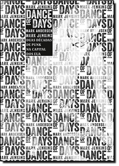 Dance Of Days: Duas Décadas de Punk na Capital dos Eua, livro de Mark Andersen