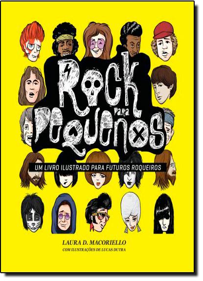 Rock Para Pequenos: Um Livro Ilustrado Para Futuros Roqueiros - Vol.1, livro de Laura D. Macoriello