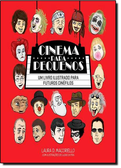 Cinema Para Pequenos: Um Livro Ilustrado Para Futuros Cinéfilos, livro de Laura Macoriello