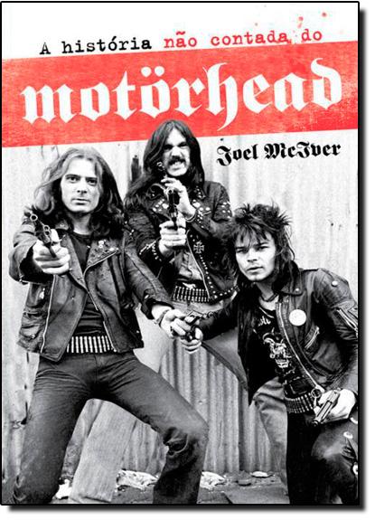 História Não Contada do Motorhead, A, livro de Joel Mciver