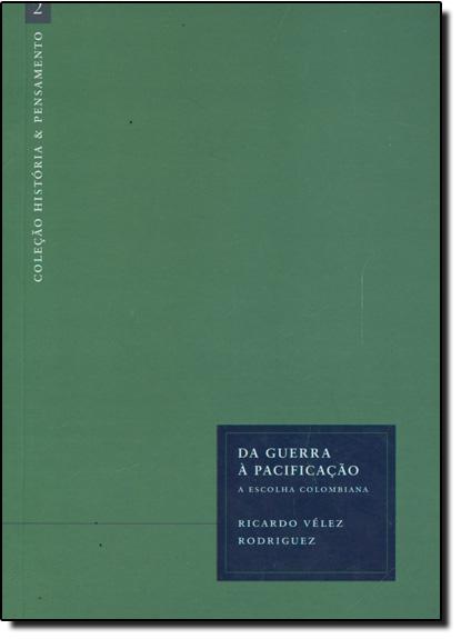 Guerra Á Pacificação, da - a Escolha Colombiana, livro de Ricardo Velez Rodrigues