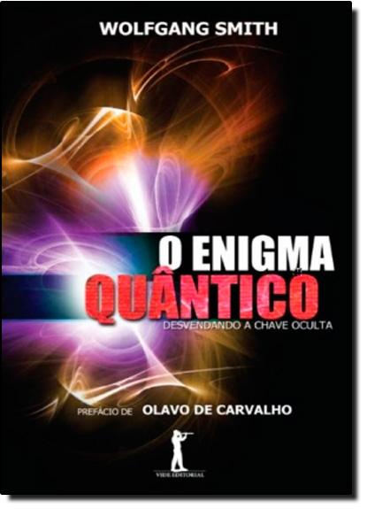 Enigma Quântico, O - Desvendando a Chave Oculta, livro de Wolfgang Smith