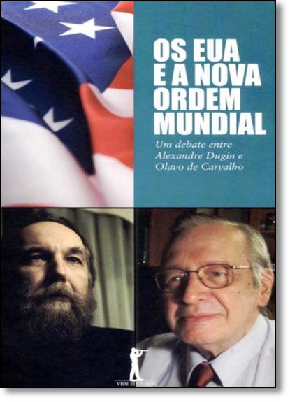 Eua e a Nova Ordem Mundial, Os: Um Debate Entre Alexandre Dugin e Olavo de Carvalho, livro de Alexandre Dugin