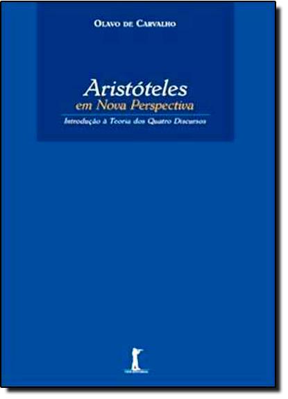 Aristóteles Em Nova Perspectiva: Introdução a Teoria dos Quatro Discursos, livro de Olavo de Carvalho