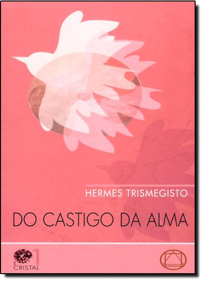 Do Castigo da Alma - Vol.1, livro de Hermes Trimegisto