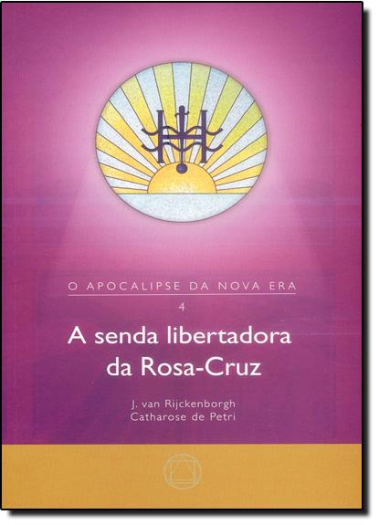 Senda Libertadora da Rosacruz, A - Vol.4, livro de J. Van Rijckenborgh