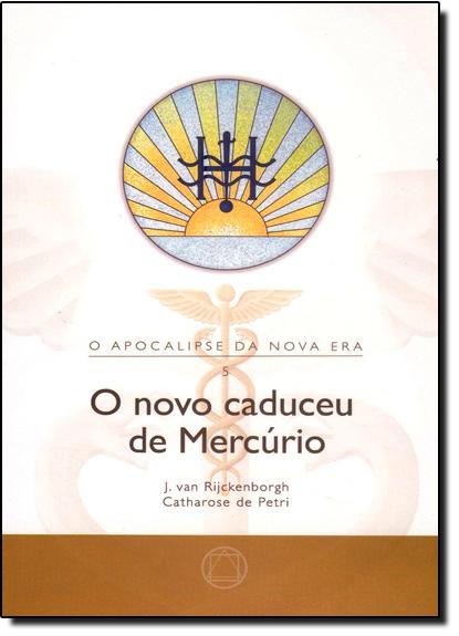 Novo Caduceu de Mercúrio, O - Vol.5, livro de J. Van Rijckenborgh