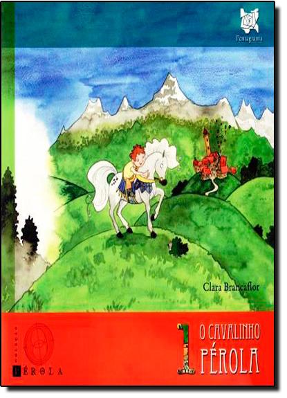 Cavalinho Pérola, O - Coleção Pérola, livro de Clara Brancaflor