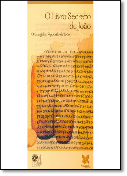Livro Secreto de João, O: O Evangelho Apócrifo de João - Série Cristal 4, livro de Konrad Dietzfelbinger