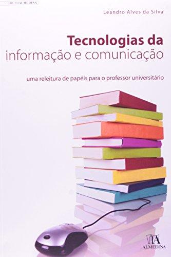 Tecnologias da informação e comunicação: Uma releitura de papéis para o professor universitário, livro de Leandro Alves da Silva