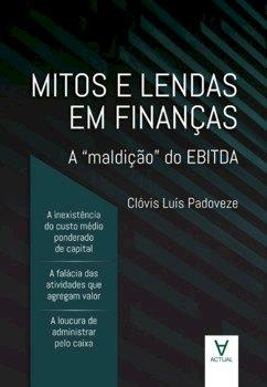 """Mitos e lendas em finanças - A """"maldição"""" do EBITDA, livro de Clóvis Luís Padoveze"""