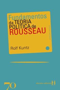 Fundamentos da teoria política de Rosseau, livro de Rolf Kuntz
