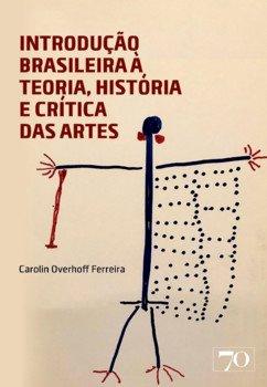 Introdução brasileira à teoria, história e crítica das artes, livro de Carolin Overhoff Ferreira