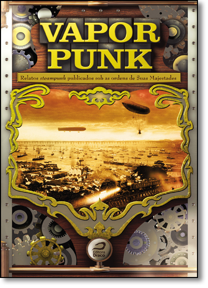 Vaporpunk: Relatos Steampunk Publicados Sob as Ordens de Suas Majestades, livro de Gerson Lodi-Ribeiro