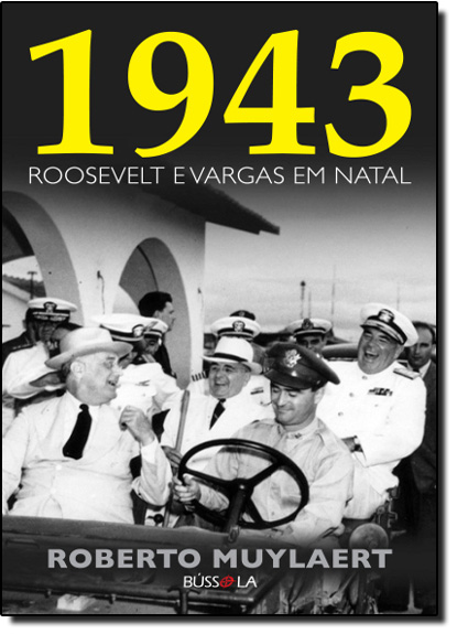 1943- Roosevel e Vargas em  Natal, livro de Roberto Muylaert